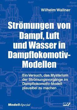 Strömungen von Dampf, Luft und Wasser in Dampflokomotiv-Modellen von Wallner,  Wilhelm