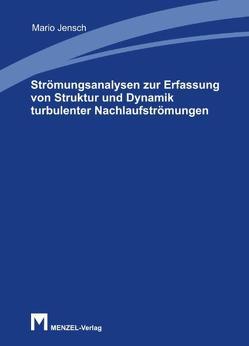 Strömungsanalysen zur Erfassung von Struktur und Dynamik turbulenter Nachlaufströmungen von Jensch,  Mario
