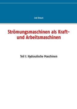 Strömungsmaschinen als Kraft- und Arbeitsmaschinen von Braun,  Jost