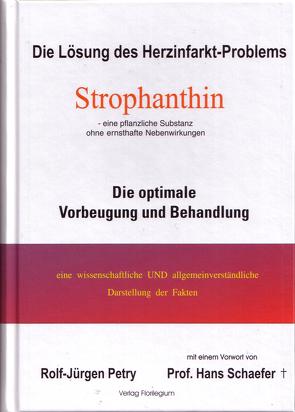 Strophanthin – Die Lösung des Herzinfarkt-Problems (eine pflanzliche Substanz ohne Nebenwirkungen) von Petry,  Rolf J