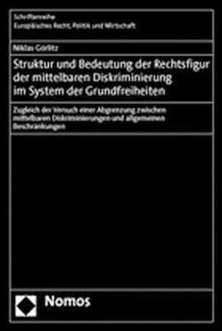 Struktur und Bedeutung der Rechtsfigur der mittelbaren Diskriminierung im System der Grundfreiheiten von Görlitz,  Niklas