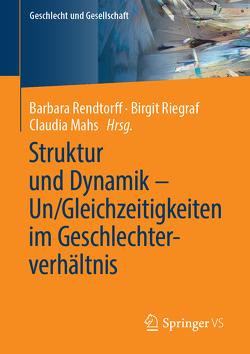 Struktur und Dynamik – Un/Gleichzeitigkeiten im Geschlechterverhältnis von Mahs,  Claudia, Rendtorff,  Barbara, Riegraf,  Birgit