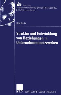 Struktur und Entwicklung von Beziehungen in Unternehmensnetzwerken von Peitz,  Ulla