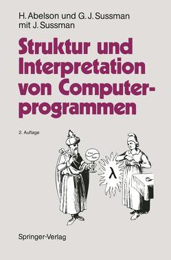 Struktur und Interpretation von Computerprogrammen von Abelson,  Harold, Daniels-Herold,  S., Perlis,  A.J., Sussman,  Gerald J., Sussman,  J.