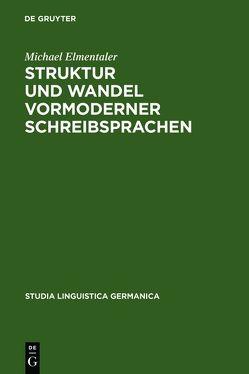 Struktur und Wandel vormoderner Schreibsprachen von Elmentaler,  Michael