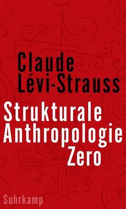Strukturale Anthropologie Zero von Lévi-Strauss,  Claude, Schwibs,  Bernd