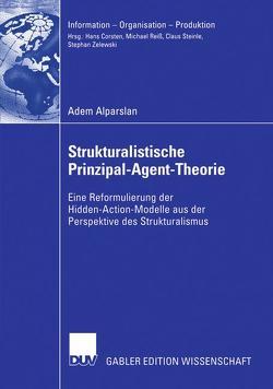 Strukturalistische Prinzipal-Agent-Theorie von Alparslan,  Adem, Zelewski,  Prof. Dr. Stephan