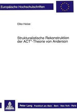 Strukturalistische Rekonstruktion der ACT*-Theorie von Anderson von Heise,  Elke