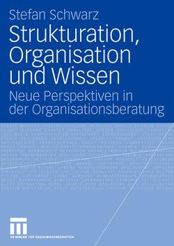 Strukturation, Organisation und Wissen von Schwarz,  Stefan