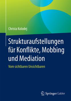 Strukturaufstellungen für Konflikte, Mobbing und Mediation von Kolodej,  Christa