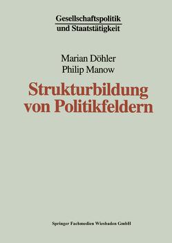 Strukturbildung von Politikfeldern von Döhler,  Marian, Manow,  Philip
