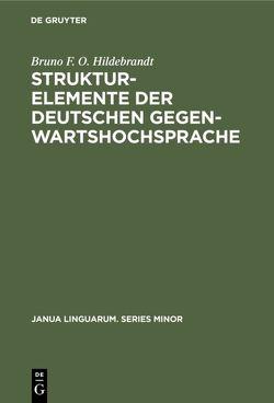 Strukturelemente der deutschen Gegenwartshochsprache von Hildebrandt,  Bruno F. O.