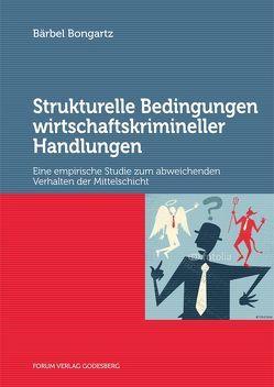 Strukturelle Bedingungen wirtschaftskrimineller Handlungen von Bongartz,  Bärbel