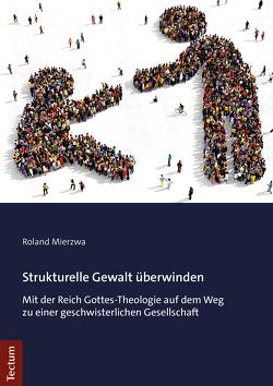 Strukturelle Gewalt überwinden von Mierzwa,  Roland