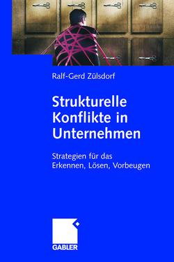 Strukturelle Konflikte in Unternehmen von Zülsdorf,  Ralf-Gerd
