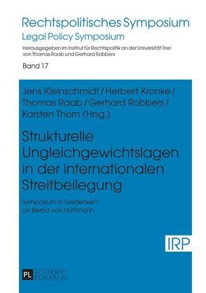 Strukturelle Ungleichgewichtslagen in der internationalen Streitbeilegung von Kleinschmidt,  Jens, Kronke,  Herbert, Raab,  Thomas, Robbers,  Gerhard, Thorn,  Karsten