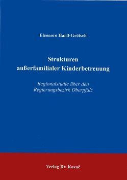 Strukturen ausserfamiliarer Kinderbetreuung von Hartl-Grötsch,  Eleonore