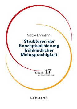 Strukturen der Konzeptualisierung frühkindlicher Mehrsprachigkeit von Ehrmann,  Nicole