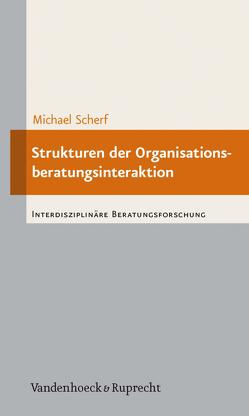 Strukturen der Organisationsberatungsinteraktion von Scherf,  Michael