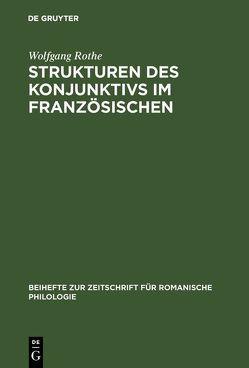 Strukturen des Konjunktivs im Französischen von Rothe,  Wolfgang