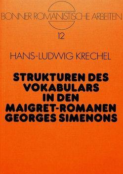 Strukturen des Vokabulars in den Maigret-Romanen Georges Simenons von Krechel,  Hans-Ludwig