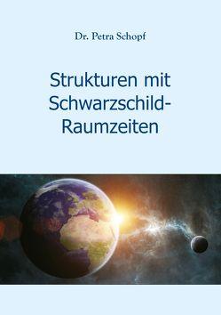 Strukturen mit Schwarzschild-Raumzeiten von Schopf,  Dr. Petra