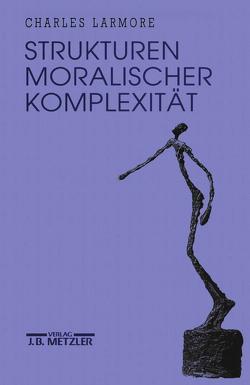 Strukturen moralischer Komplexität von Laermann,  Klaus, Larmore,  Charles
