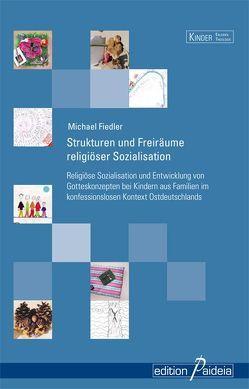 Strukturen und Freiräume religiöser Sozialisation von Fiedler,  Michael