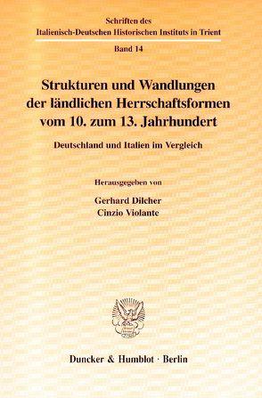Strukturen und Wandlungen der ländlichen Herrschaftsformen vom 10. zum 13. Jahrhundert. von Dilcher,  Gerhard, Violante,  Cinzio