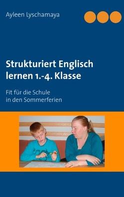 Strukturiert Englisch lernen 1.-4. Klasse von Lyschamaya,  Ayleen