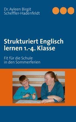 Strukturiert Englisch lernen 1.-4. Klasse von Scheffler-Hadenfeldt,  Ayleen Birgit