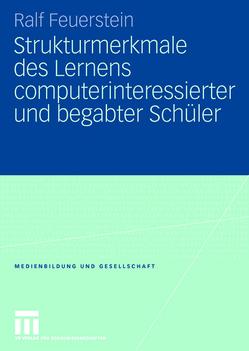 Strukturmerkmale des Lernens computerinteressierter und begabter Schüler von Feuerstein,  Ralf
