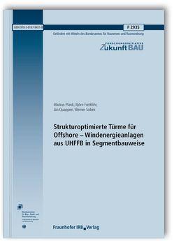 Strukturoptimierte Türme für Offshore – Windenergieanlagen aus UHFFB in Segmentbauweise. Abschlussbericht. von Frettlöhr,  Björn, Plank,  Markus, Quappen,  Jan, Sobek,  Werner