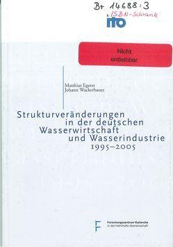 Strukturveränderungen in der deutschen Wasserwirtschaft und Wasserindustrie 1995-2005 von Egerer,  Matthias, Wackerbauer,  Johann