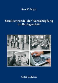 Strukturwandel der Wertschöpfung im Bankgeschäft von Berger,  Sven C.