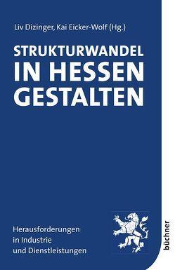 Strukturwandel in Hessen gestalten von Dizinger,  Liv, Eicker-Wolf,  Kai