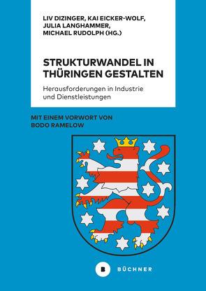 Strukturwandel in Thüringen gestalten von Dizinger,  Liv, Eicker-Wolf,  Kai, Langhammer,  Julia, Rudolph,  Michael