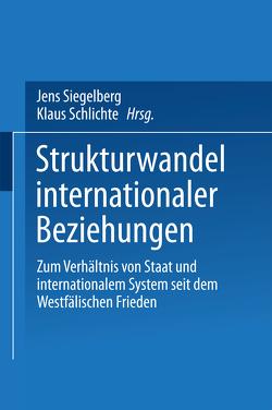 Strukturwandel internationaler Beziehungen von Schlichte,  Klaus, Siegelberg,  Jens