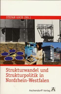 Strukturwandel und Strukturpolitik in Nordrhein-Westfalen von Goch,  Stefan