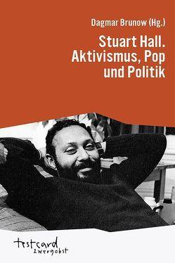 Stuart Hall. Aktivismus, Pop und Politik von Brunow,  Dagmar, Engelmann,  Jonas