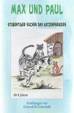 Stubentiger suchen das Katzenparadies von Gottschalk,  Gertrud Monika