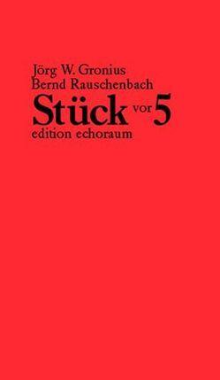 Stück vor 5 von Gronius,  Jörg W, Rauschenbach,  Bernd