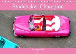 Studebaker Champion – Ein Traum in Pink (Tischkalender 2021 DIN A5 quer) von von Loewis of Menar,  Henning