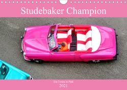 Studebaker Champion – Ein Traum in Pink (Wandkalender 2021 DIN A4 quer) von von Loewis of Menar,  Henning