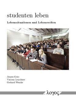 studenten leben von Gries,  Jürgen, Leuschner,  Vincenz, Wenzke,  Gerhard