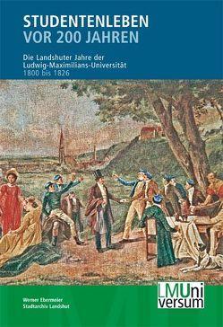 Studentenleben vor 200 Jahren von Ebermeier,  Werner, Körner,  Hans M, Smolka,  Wolfgang