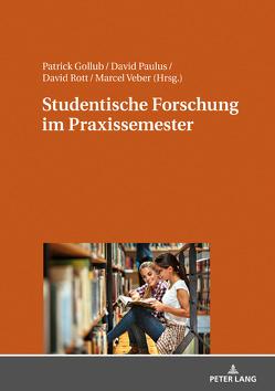 Studentische Forschung im Praxissemester von Gollub,  Patrick, Paulus,  David, Rott,  David, Veber,  Marcel