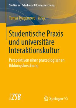 Studentische Praxis und universitäre Interaktionskultur von Tyagunova,  Tanya