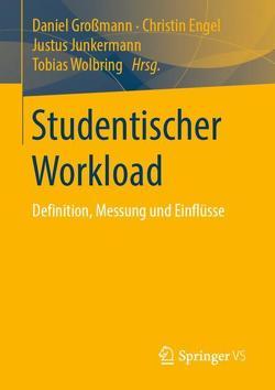 Studentischer Workload von Engel,  Christin, Großmann,  Daniel, Junkermann,  Justus, Wolbring,  Tobias