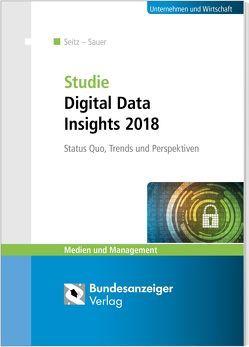 Studie Digital Data Insights 2018 von Sauer,  Christian, Seitz,  Jürgen